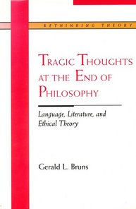 Tragic Thoughts at the End of Philosophy: Language, Literature, and Ethical Theory (1999)