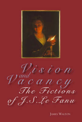 Vision and Vacancy: the Fictions of J. S. Le Fanu