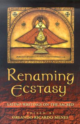 Renaming Ecstacy: Latino Writings on the Sacred