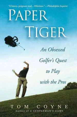 Paper Tiger: An Obssessed Golfer's Quest to Play with the Pros