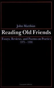 Reading Old Friends: Essays, Reviews, and Poems on Poetics, 1975-1990