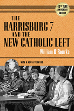 The Harrisburg 7 and the New Catholic Left (40th anniversary edition)